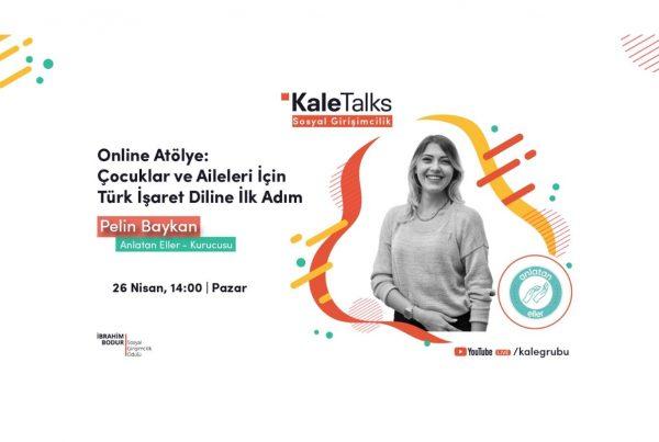KaleTalks Sosyal Girişimcilik Serisi | Anlatan Eller - Pelin Baykan